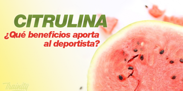 Citrulina ¿Qué beneficios nos aporta? - BLOG Starlabs Nutrition